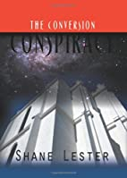 The Conversion Conspiracy by Shane Lester
