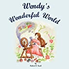 Wendy's Wonderful World by Robert B. Koch