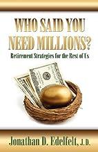 WHO SAID YOU NEED MILLIONS? Retirement…