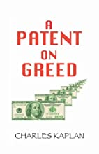 A PATENT ON GREED by Charles Kaplan