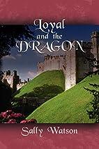 Loyal and the Dragon by Sally Watson