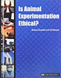 Szumski, Bonnie: Is Animal Experimentation Ethical? (In Controversy)