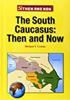 The South Caucasus: Then and Now (The Former…