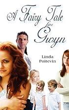 A Fairy Tale For Gwyn by Linda Poitevin