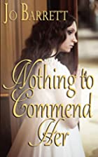 Nothing to Commend Her by Jo Barrett