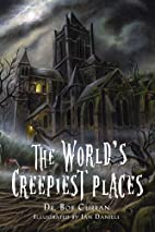 The World's Creepiest Places by Bob…