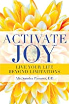 Activate Joy: Live Your Life Beyond…