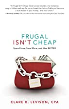 Frugal Isn't Cheap: Spend Less, Save More,…