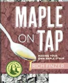 Maple on Tap: Making Your Own Maple Syrup by…