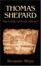 Thomas Shepard, Pilgrim Father and Founder…