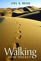 Walking as He Walked by Joel R. Beeke