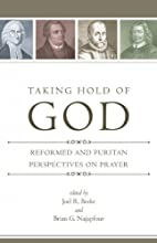Taking Hold of God: Reformed and Puritan…