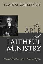 An Able and Faithful Ministry: Samuel Miller…