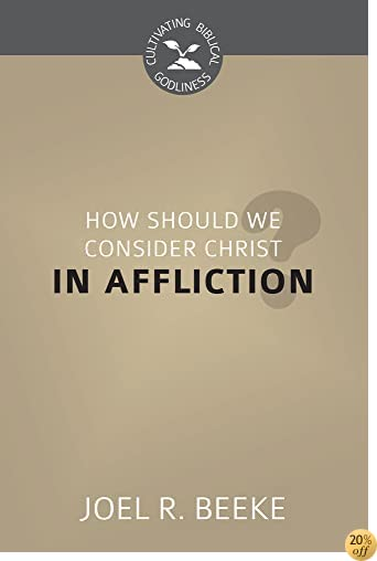How Should We Look to Christ in Affliction?