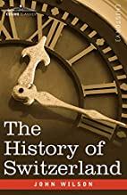 The History of Switzerland by John Wilson