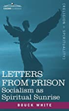 Letters from prison; socialism a spiritual…