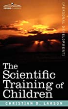 The Scientific Training of Children by…