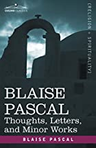 Blaise Pascal: Thoughts; Letters; Minor…
