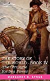 Synge, M. B.: THE STRUGGLE FOR SEA POWER, Book IV of The Story of the World