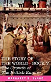 Synge, M. B.: THE GROWTH OF THE BRITISH EMPIRE, Book V of The Story of the World