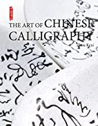 The Art of Chinese Calligraphy by Zhou Kexi