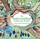 The Snake Goddess Colors the World: A…