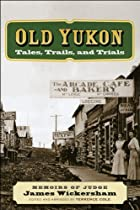 Old Yukon: Tales - Trails - and Trials by…