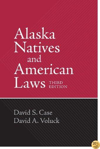 Alaska Natives and American Laws: Third Edition