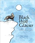 Black Wolf of the Glacier: Alaska's…
