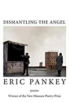 Dismantling the Angel by Eric Pankey