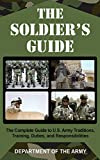 Department of the Army: The Soldier's Guide: The Complete Guide to U.s. Army Traditions, Training, Duties, and Responsibilites