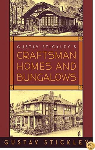 TGustav Stickley's Craftsman Homes and Bungalows