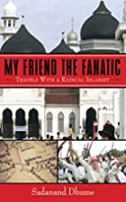 My Friend the Fanatic: Travels with a…