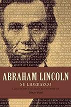 Abraham Lincoln, su liderazgo : las…