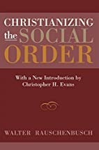 Christianizing the Social Order by Walter…