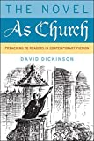Dickinson, David: The Novel As Church: Preaching to Readers in Contemporary Fiction (Making of the Christian Imagination)