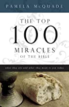 The Top 100 Miracles of the Bible by Pamela…