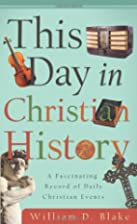 This Day in Christian History by William D.…