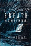 Bridges, William: Breath & Other Ventures