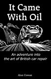 Cowan, Alan: It Came With Oil - An adventure into the art of British car repair