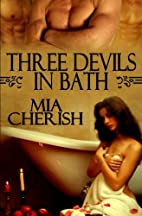 Three Devils In Bath by Mia Cherish