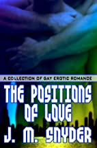 The Positions Of Love by J. M. Snyder