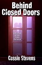 Behind Closed Doors by Cassie Stevens