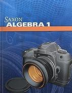 Saxon Algebra 1: Student Edition 2009 by…