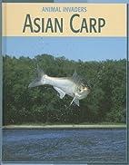 Asian Carp (Animal Invaders) by Barbara A.…