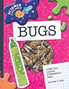 Bugs: Super Cool Science Experiments…