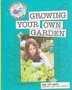 Growing your own garden by Rebecca E. Hirsch