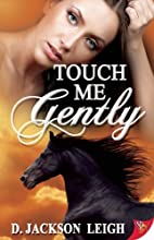 Touch Me Gently by D. Jackson Leigh