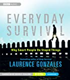 Gonzales, Laurence: Everyday Survival: Why Smart People Do Stupid Things