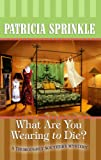 Sprinkle, Patricia: What Are You Wearing to Die? (Thoroughly Southern Mysteries, No. 10)